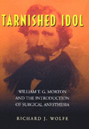 Tarnished Idol: William Thomas Green Morton and the Introduction of Surgical Anesthesia. A Chronicle of the Ether Controversy.