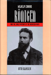Wilhelm Conrad Röntgen and the Early History of the Roentgen Rays by Otto Glasser