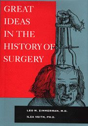 Great Ideas in the History of Surgery by Leo M. Zimmerman, M.D. & Ilza Veith, Ph.D.
